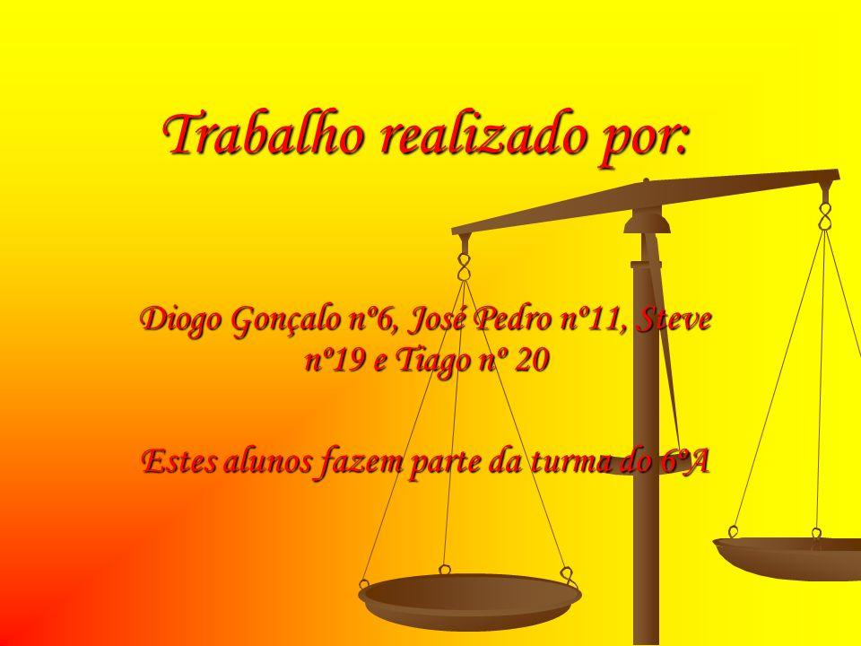 Trabalho realizado por: Diogo Gonçalo nº6, José Pedro nº11, Steve nº19 e Tiago nº 20 Estes alunos fazem parte da turma do 6ºA