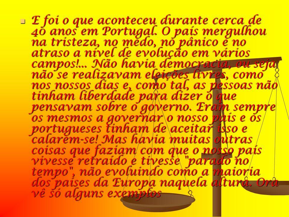 E foi o que aconteceu durante cerca de 40 anos em Portugal. O país mergulhou na tristeza, no medo, no pânico e no atraso a nível de evolução em vários