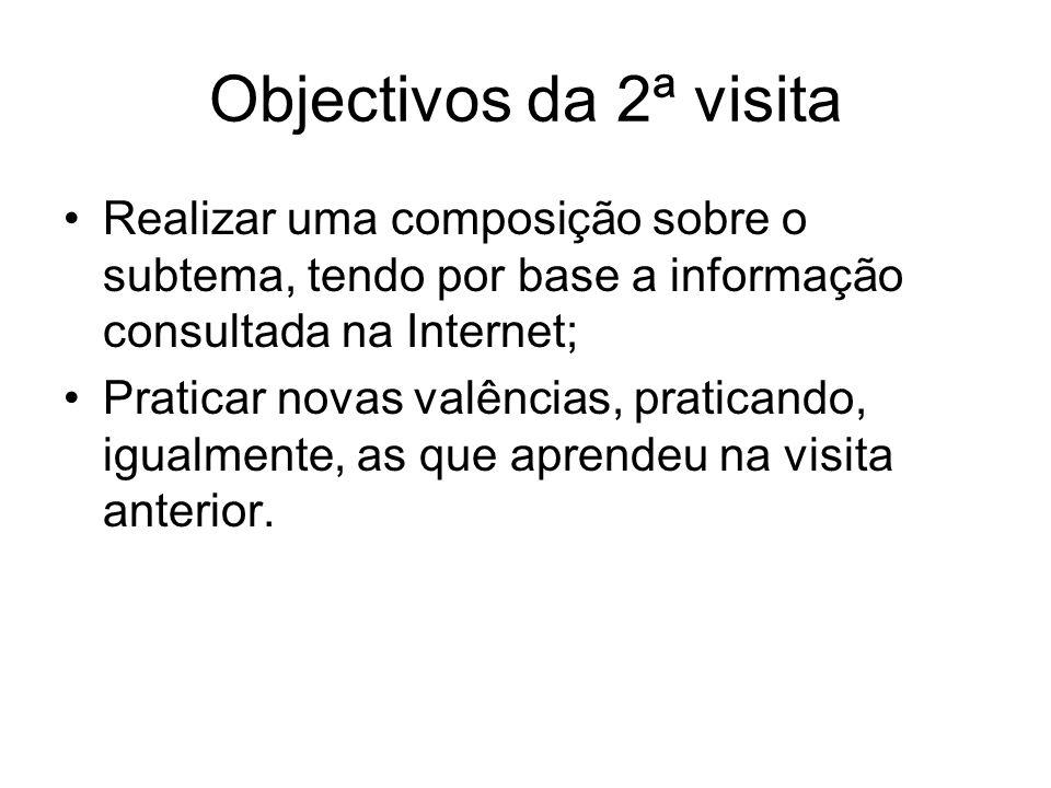 Objectivos da 2ª visita Realizar uma composição sobre o subtema, tendo por base a informação consultada na Internet; Praticar novas valências, pratica