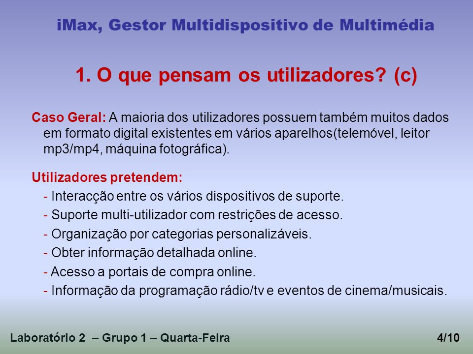 Laboratório 2 – Grupo 1 – Quarta-Feira4/10 iMax, Gestor Multidispositivo de Multimédia 1. O que pensam os utilizadores? (c) Caso Geral: A maioria dos