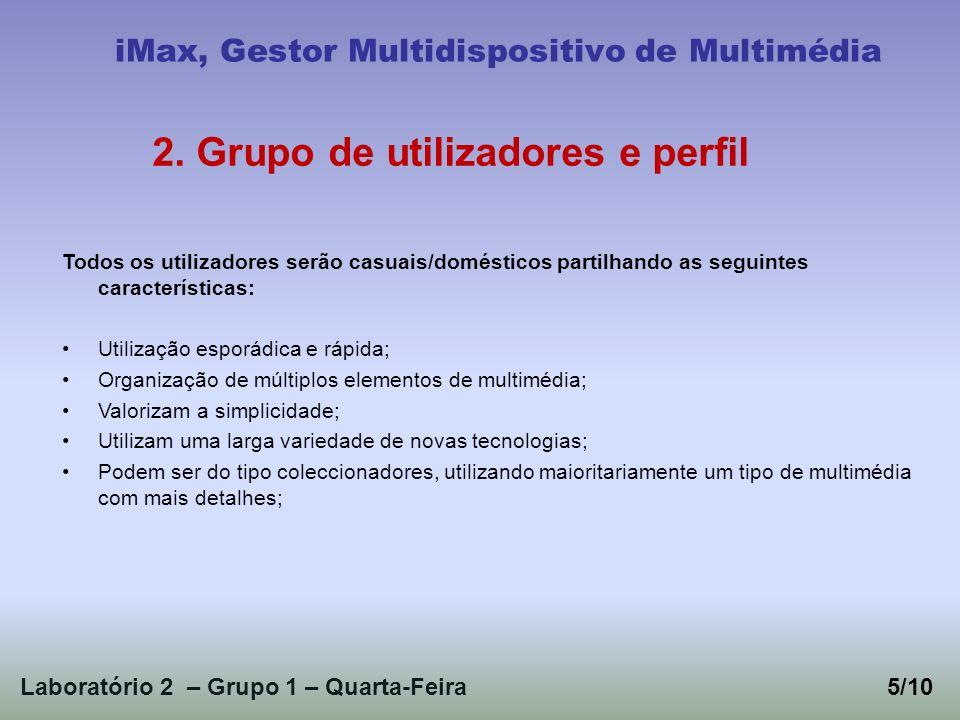 Laboratório 2 – Grupo 1 – Quarta-Feira5/10 iMax, Gestor Multidispositivo de Multimédia 2. Grupo de utilizadores e perfil Todos os utilizadores serão c
