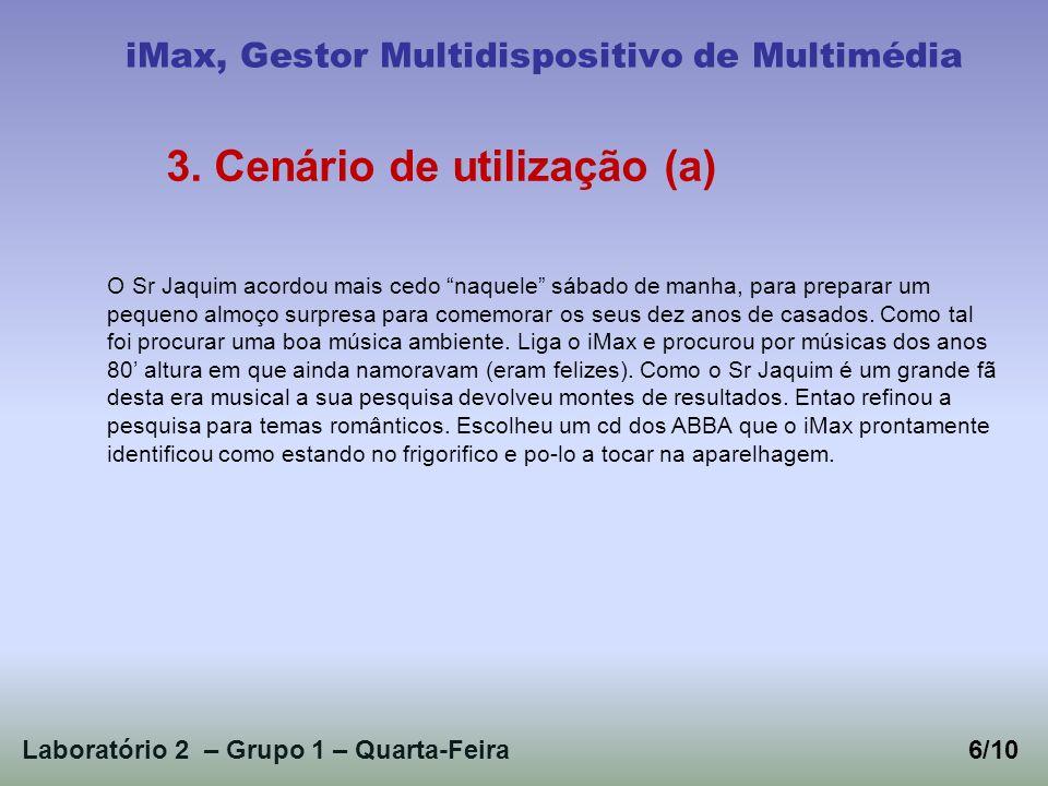Laboratório 2 – Grupo 1 – Quarta-Feira6/10 iMax, Gestor Multidispositivo de Multimédia 3. Cenário de utilização (a) O Sr Jaquim acordou mais cedo naqu