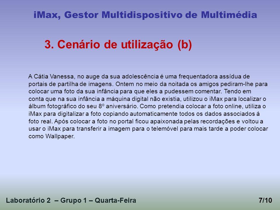 Laboratório 2 – Grupo 1 – Quarta-Feira7/10 iMax, Gestor Multidispositivo de Multimédia 3. Cenário de utilização (b) A Cátia Vanessa, no auge da sua ad
