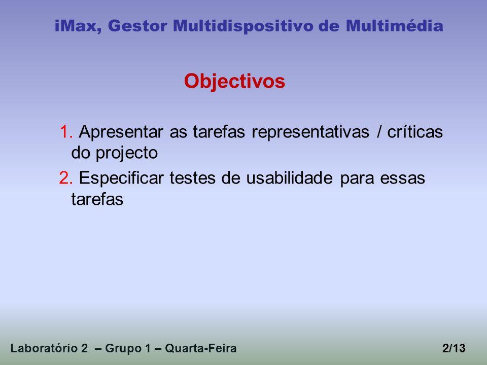 1. Apresentar as tarefas representativas / críticas do projecto 2. Especificar testes de usabilidade para essas tarefas Laboratório 2 – Grupo 1 – Quar