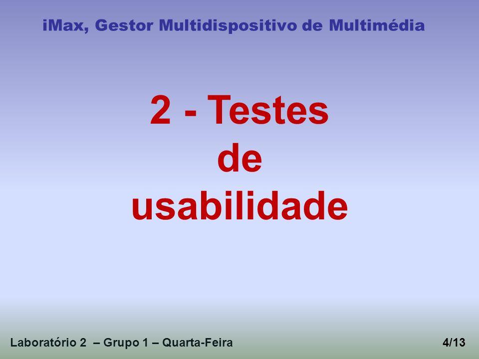 Laboratório 2 – Grupo 1 – Quarta-Feira4/13 iMax, Gestor Multidispositivo de Multimédia 2 - Testes de usabilidade