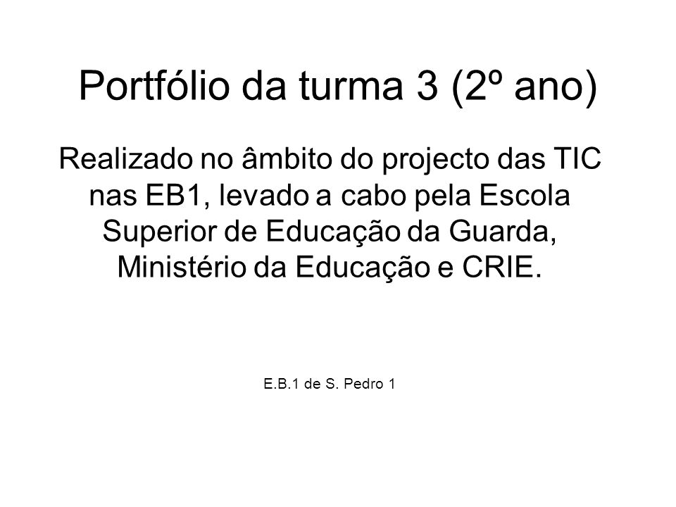Portfólio da turma 3 (2º ano) Realizado no âmbito do projecto das TIC nas EB1, levado a cabo pela Escola Superior de Educação da Guarda, Ministério da
