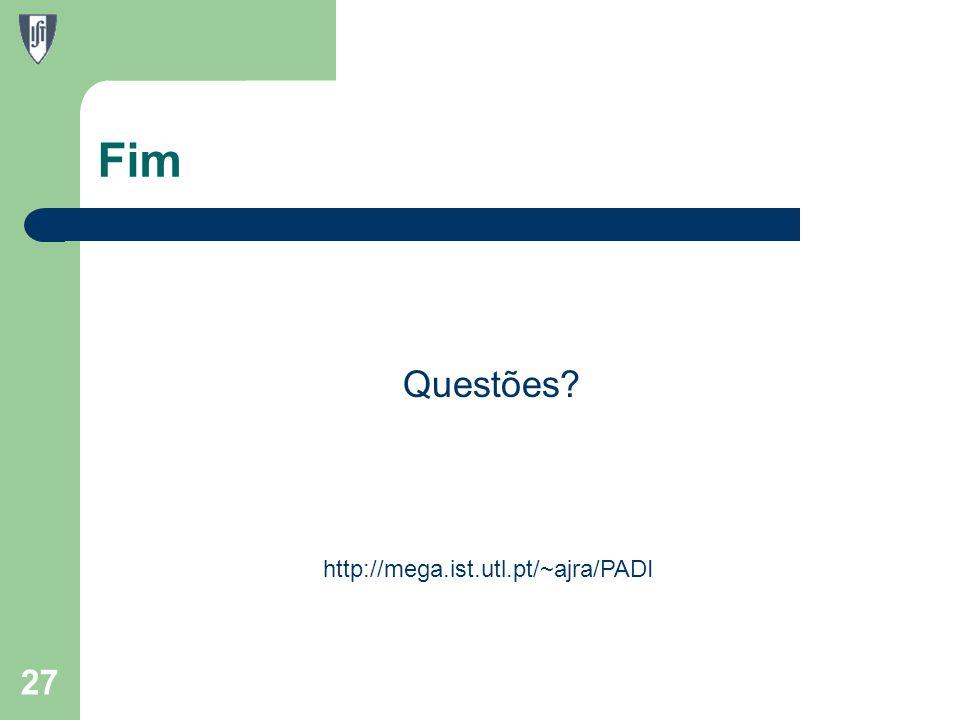 Fim Questões 27 http://mega.ist.utl.pt/~ajra/PADI