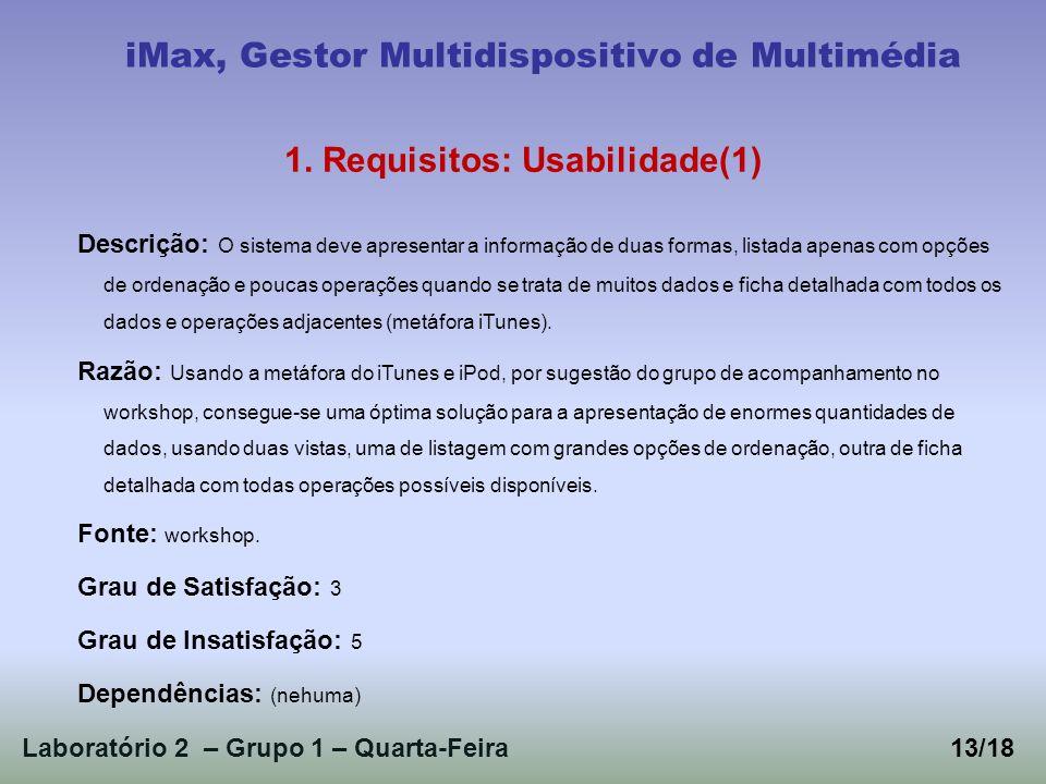 Laboratório 2 – Grupo 1 – Quarta-Feira iMax, Gestor Multidispositivo de Multimédia 1. Requisitos: Usabilidade(1) Descrição: O sistema deve apresentar