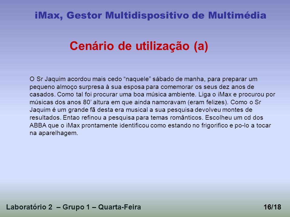 Laboratório 2 – Grupo 1 – Quarta-Feira iMax, Gestor Multidispositivo de Multimédia Cenário de utilização (a) O Sr Jaquim acordou mais cedo naquele sáb