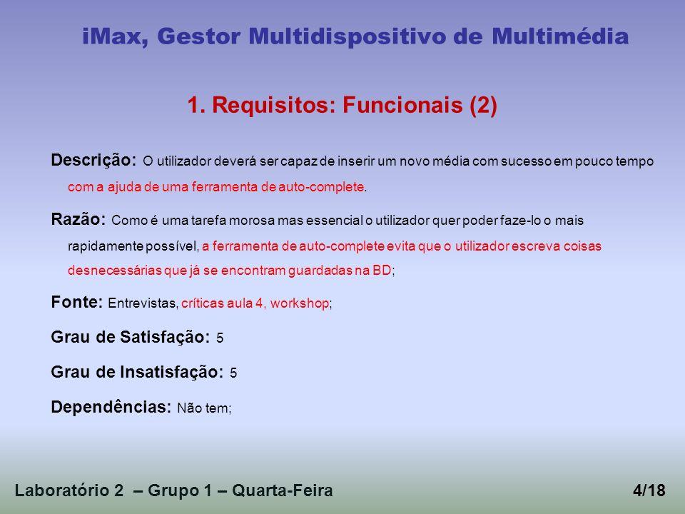 Laboratório 2 – Grupo 1 – Quarta-Feira4/18 iMax, Gestor Multidispositivo de Multimédia 1. Requisitos: Funcionais (2) Descrição: O utilizador deverá se