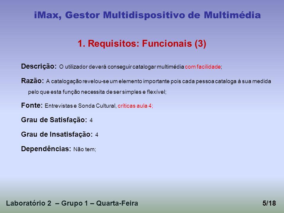 Laboratório 2 – Grupo 1 – Quarta-Feira5/18 iMax, Gestor Multidispositivo de Multimédia 1. Requisitos: Funcionais (3) Descrição: O utilizador deverá co