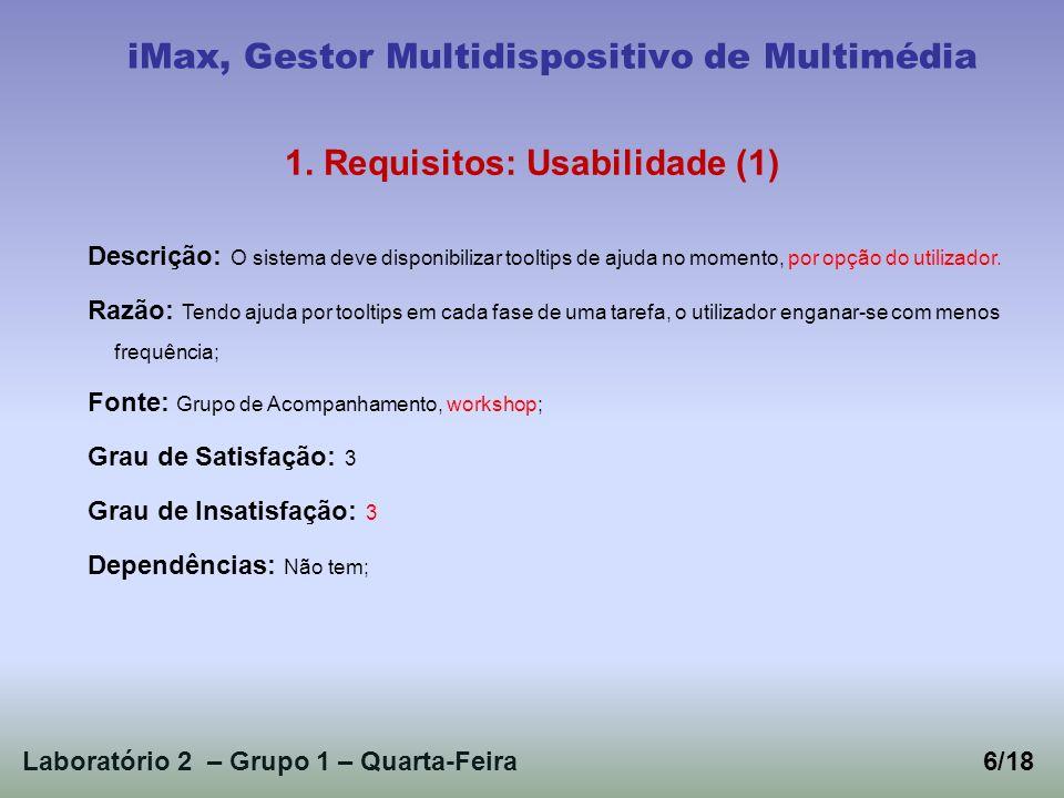 Laboratório 2 – Grupo 1 – Quarta-Feira6/18 iMax, Gestor Multidispositivo de Multimédia 1. Requisitos: Usabilidade (1) Descrição: O sistema deve dispon