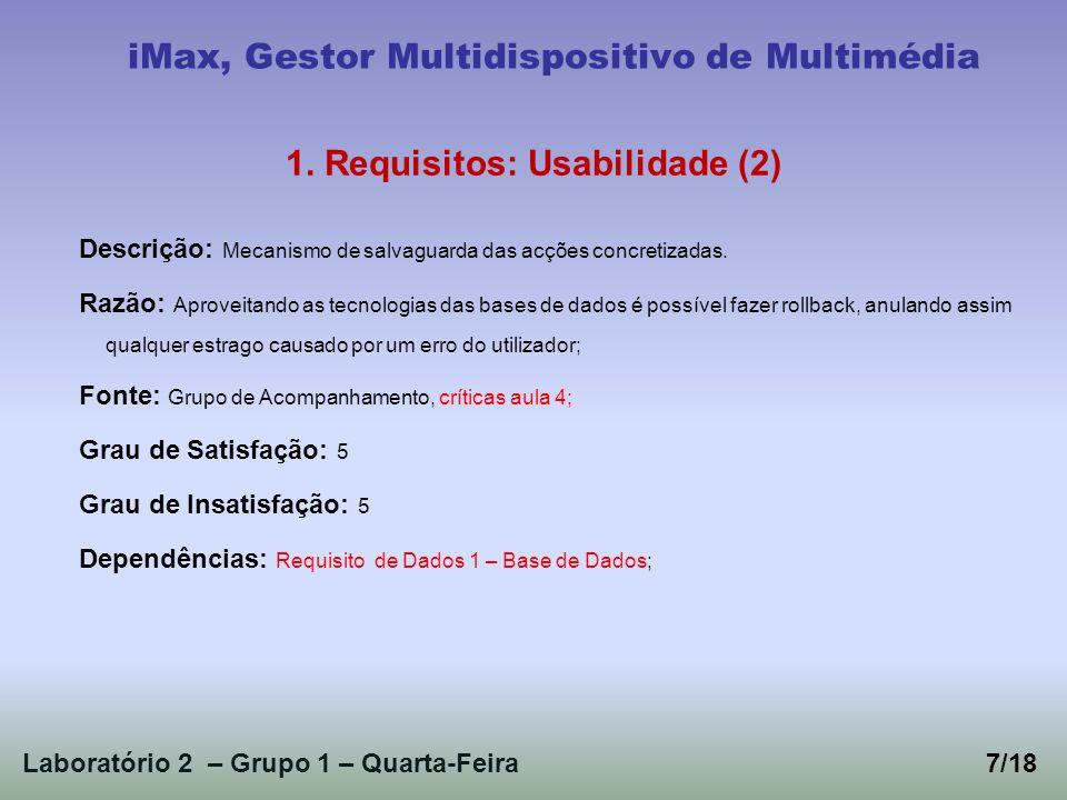 Laboratório 2 – Grupo 1 – Quarta-Feira7/18 iMax, Gestor Multidispositivo de Multimédia 1. Requisitos: Usabilidade (2) Descrição: Mecanismo de salvagua