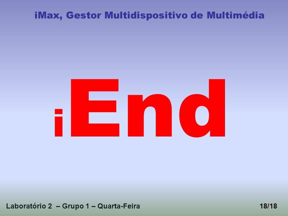 Laboratório 2 – Grupo 1 – Quarta-Feira18/18 iMax, Gestor Multidispositivo de Multimédia i End