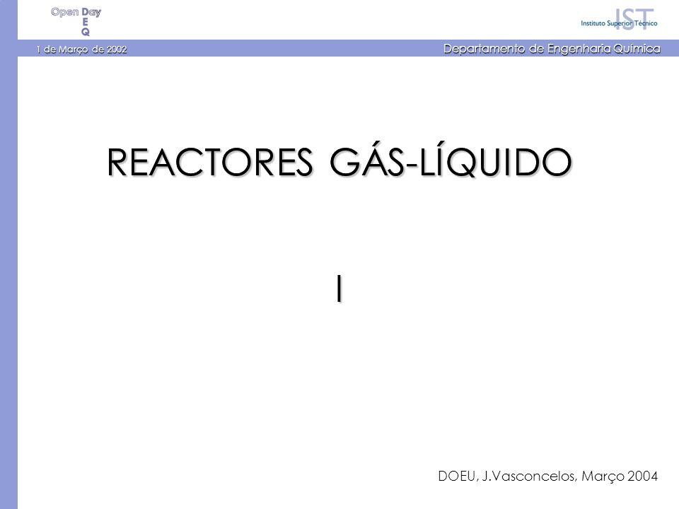 1 de Março de 2002 Departamento de Engenharia Química REACTORES GÁS-LÍQUIDO DOEU, J.Vasconcelos, Março 2004 REACTORES GÁS-LÍQUIDO I