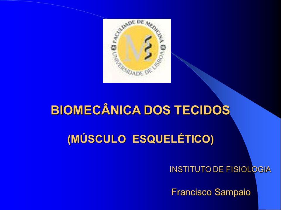 BIOMECÂNICA DOS TECIDOS (MÚSCULO ESQUELÉTICO) INSTITUTO DE FISIOLOGIA Francisco Sampaio