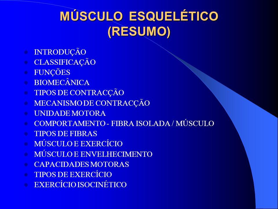 MÚSCULO ESQUELÉTICO (RESUMO) INTRODUÇÃO CLASSIFICAÇÃO FUNÇÕES BIOMECÂNICA TIPOS DE CONTRACÇÃO MECANISMO DE CONTRACÇÃO UNIDADE MOTORA COMPORTAMENTO - F