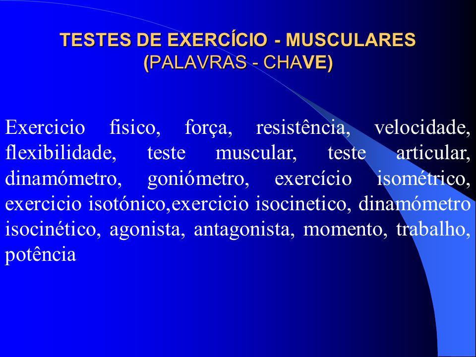 TESTES DE EXERCÍCIO - MUSCULARES (PALAVRAS - CHAVE) Exercicio fisico, força, resistência, velocidade, flexibilidade, teste muscular, teste articular,