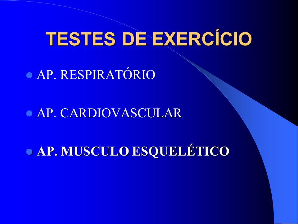 TESTES DE EXERCÍCIO AP. RESPIRATÓRIO AP. CARDIOVASCULAR AP. MUSCULO ESQUELÉTICO AP. MUSCULO ESQUELÉTICO