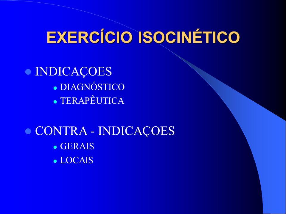 EXERCÍCIO ISOCINÉTICO INDICAÇOES DIAGNÓSTICO TERAPÊUTICA CONTRA - INDICAÇOES GERAIS LOCAlS