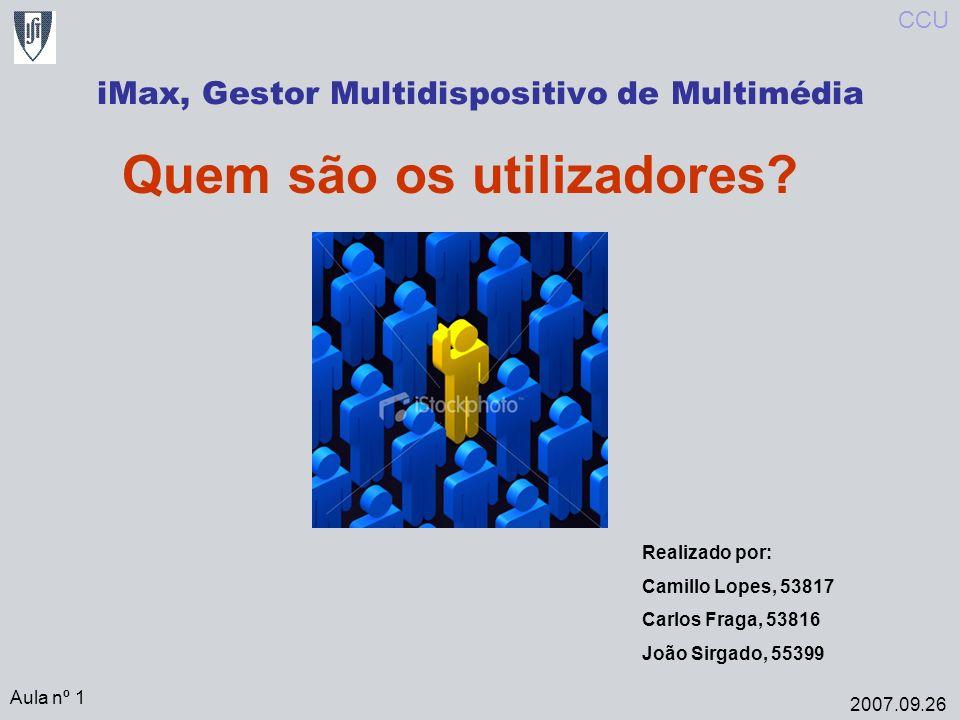 iMax, Gestor Multidispositivo de Multimédia Aula nº 1 2007.09.26 CCU Quem são os utilizadores.
