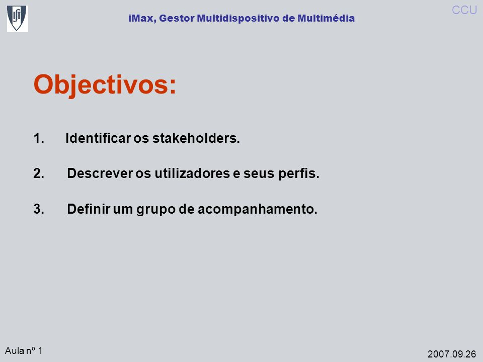iMax, Gestor Multidispositivo de Multimédia Objectivos: 1.Identificar os stakeholders.