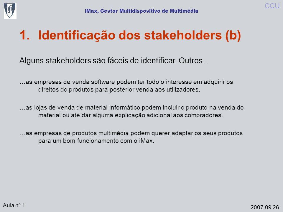 iMax, Gestor Multidispositivo de Multimédia Aula nº 1 2007.09.26 CCU 1.Identificação dos stakeholders (b) Alguns stakeholders são fáceis de identificar.