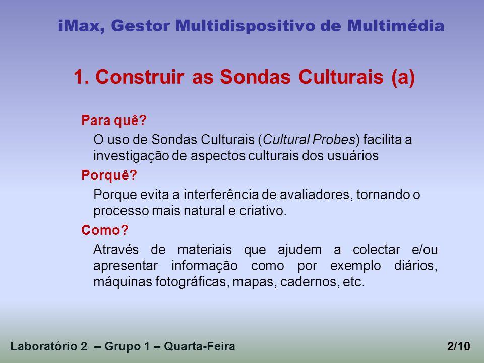 Laboratório 2 – Grupo 1 – Quarta-Feira2/10 iMax, Gestor Multidispositivo de Multimédia 1. Construir as Sondas Culturais (a) Para quê? O uso de Sondas