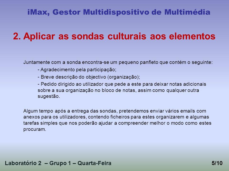 Laboratório 2 – Grupo 1 – Quarta-Feira5/10 iMax, Gestor Multidispositivo de Multimédia 2. Aplicar as sondas culturais aos elementos Juntamente com a s