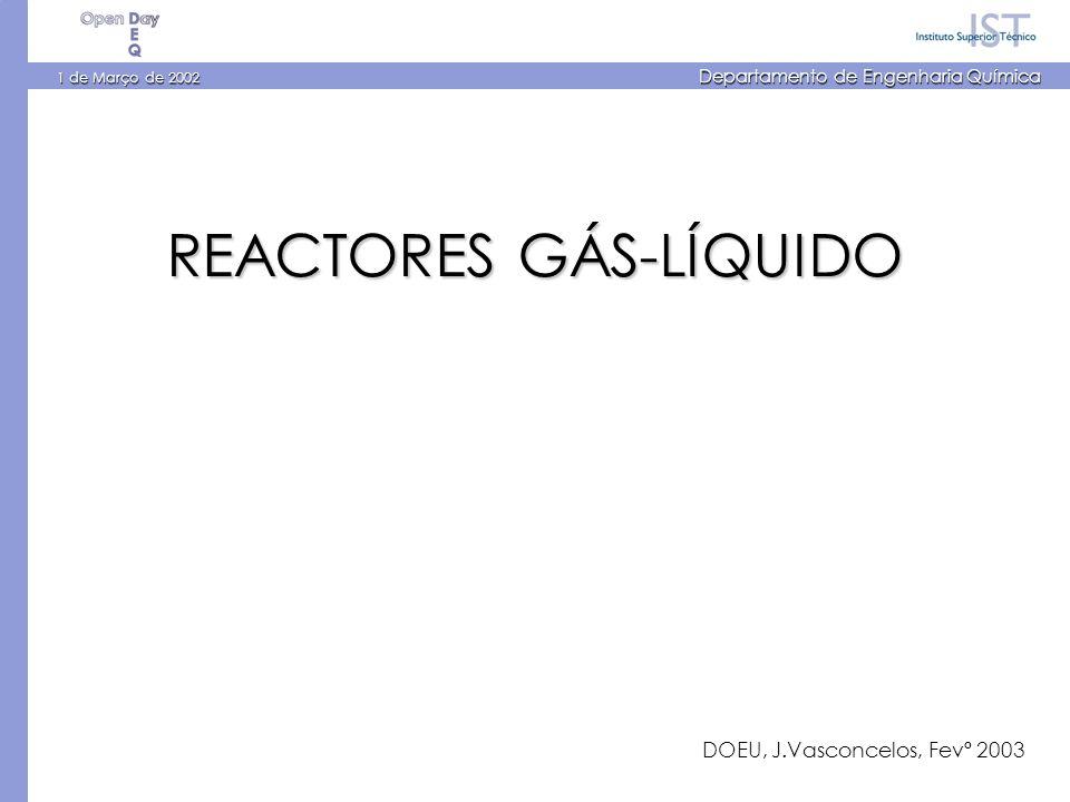 1 de Março de 2002 Departamento de Engenharia Química REACTORES GÁS-LÍQUIDO DOEU, J.Vasconcelos, Fevº 2003