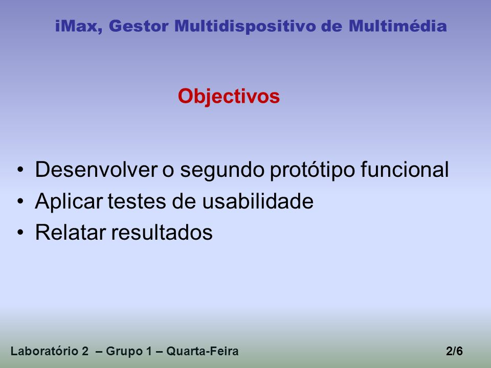 Desenvolver o segundo protótipo funcional Aplicar testes de usabilidade Relatar resultados Laboratório 2 – Grupo 1 – Quarta-Feira iMax, Gestor Multidispositivo de Multimédia Objectivos 2/6