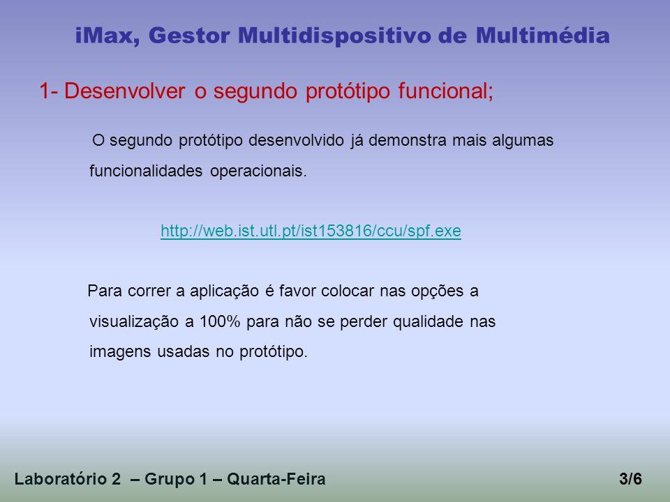 Laboratório 2 – Grupo 1 – Quarta-Feira4/6 iMax, Gestor Multidispositivo de Multimédia 2, 3- Aplicar testes de usabilidade e Conclusões; 1.Inserção de multimédia; 2.Edição de multimédia; 3.Pesquisa simples de multimédia; 4.Pesquisa detalhada de multimédia; 5.Efectuar login/logout do sistema; 6.Interacção com outros periféricos; 7.Catalogação de multimédia; 8.Visualização de detalhes sobre multimédia seleccionado; 9.Ver informação detalhada online;