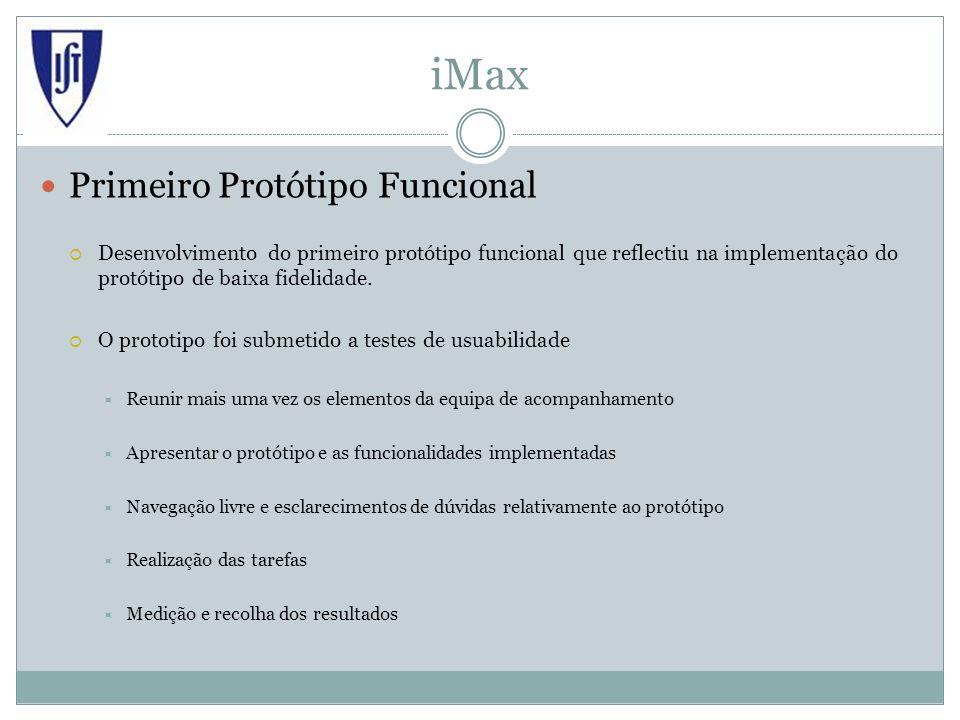 iMax Primeiro Protótipo Funcional Desenvolvimento do primeiro protótipo funcional que reflectiu na implementação do protótipo de baixa fidelidade.