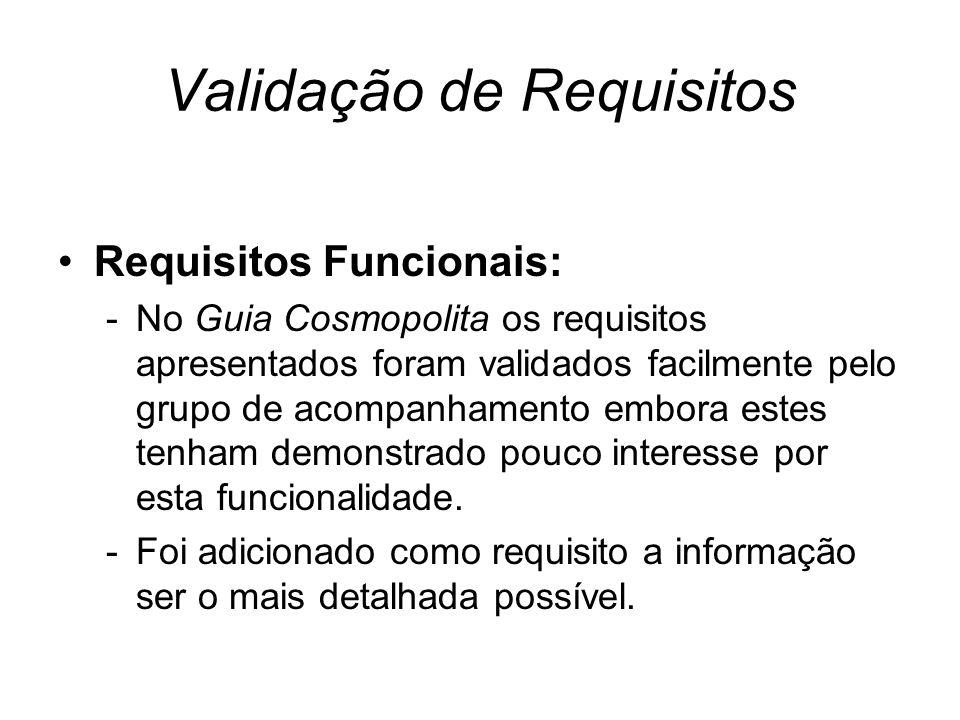 Validação de Requisitos Requisitos Funcionais: -No Guia Cosmopolita os requisitos apresentados foram validados facilmente pelo grupo de acompanhamento embora estes tenham demonstrado pouco interesse por esta funcionalidade.
