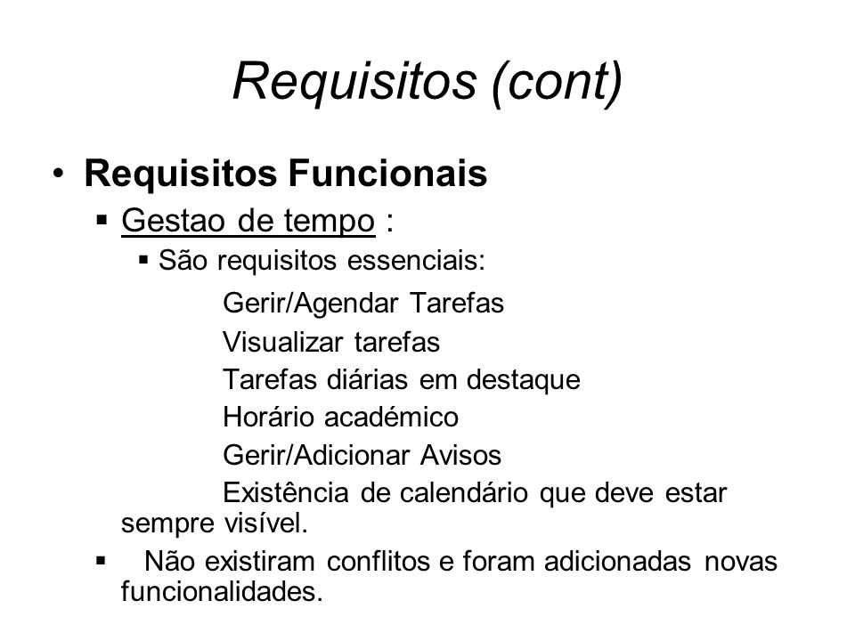 Requisitos (cont) Requisitos Funcionais Gestao de tempo : São requisitos essenciais: Gerir/Agendar Tarefas Visualizar tarefas Tarefas diárias em desta