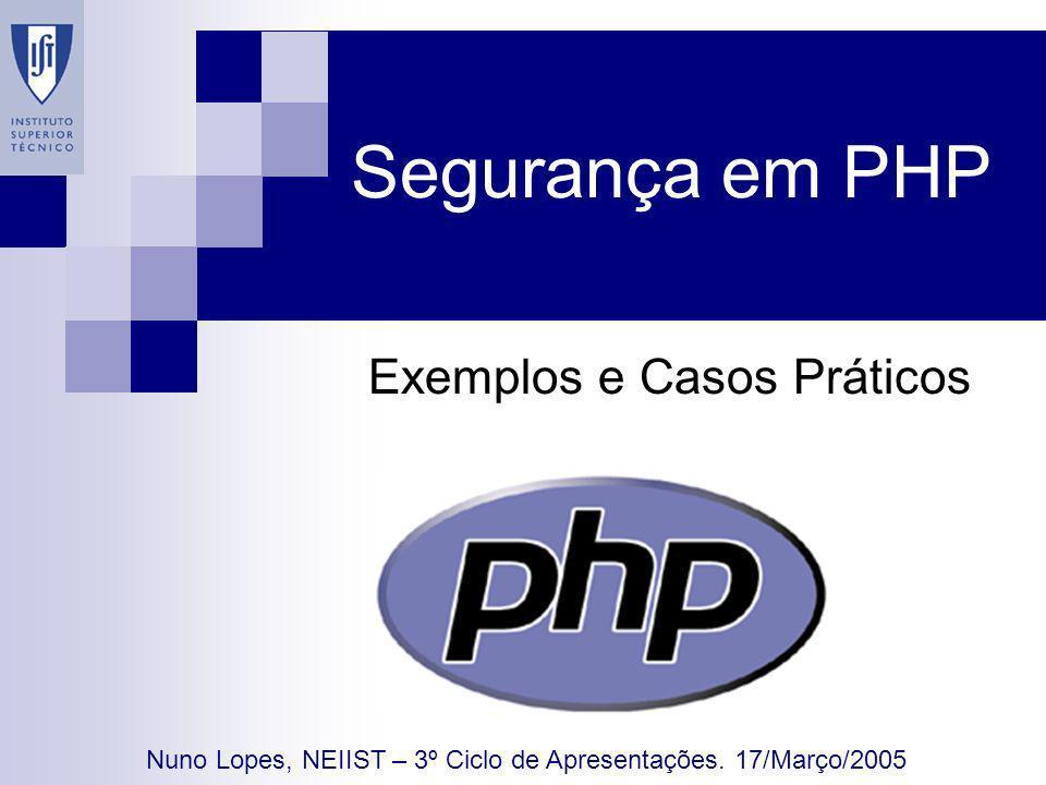 Segurança em PHP Exemplos e Casos Práticos Nuno Lopes, NEIIST – 3º Ciclo de Apresentações.