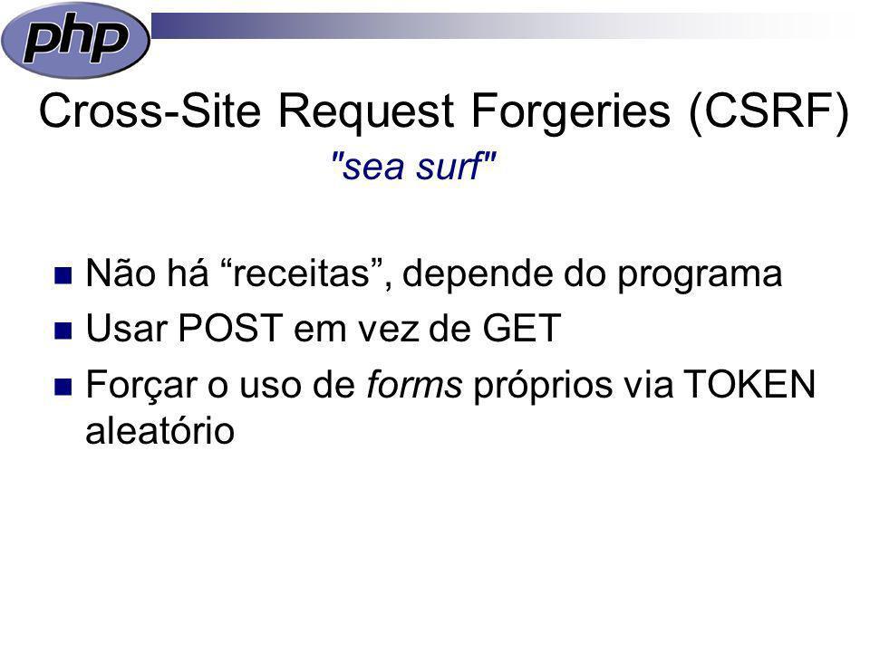 Cross-Site Request Forgeries (CSRF) Não há receitas, depende do programa Usar POST em vez de GET Forçar o uso de forms próprios via TOKEN aleatório sea surf
