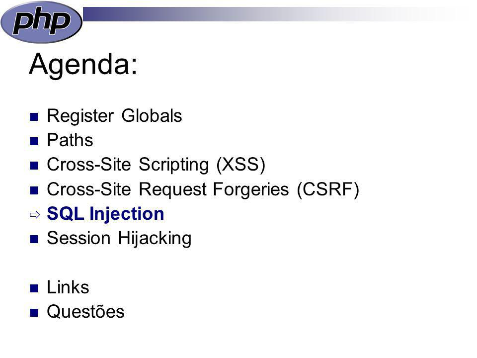 Agenda: Register Globals Paths Cross-Site Scripting (XSS) Cross-Site Request Forgeries (CSRF) SQL Injection Session Hijacking Links Questões