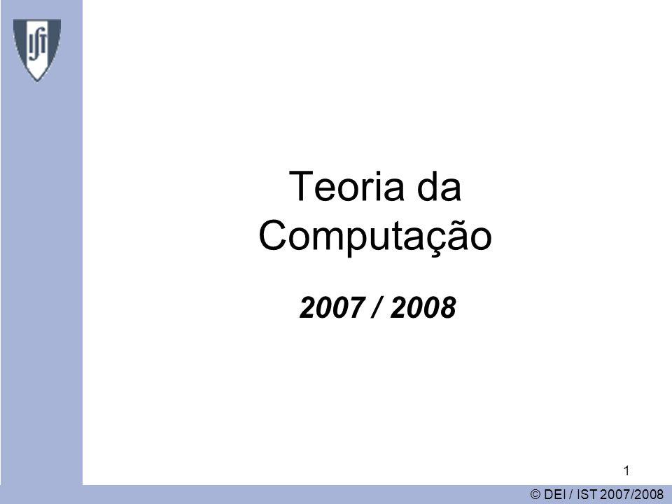 1 Teoria da Computação 2007 / 2008 © DEI / IST 2007/2008
