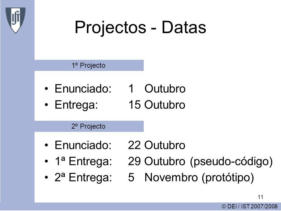 11 Projectos - Datas Enunciado: 1 Outubro Entrega:15 Outubro © DEI / IST 2007/2008 Enunciado: 22 Outubro 1ª Entrega:29 Outubro (pseudo-código) 2ª Entrega:5 Novembro (protótipo) 1º Projecto 2º Projecto