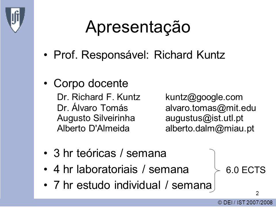 2 Apresentação Prof. Responsável: Richard Kuntz Corpo docente Dr. Richard F. Kuntz kuntz@google.com Dr. Álvaro Tomás alvaro.tomas@mit.edu Augusto Silv