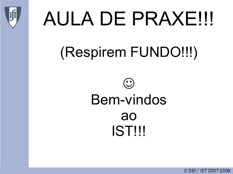 © DEI / IST 2007/2008 AULA DE PRAXE!!! (Respirem FUNDO!!!) Bem-vindos ao IST!!!