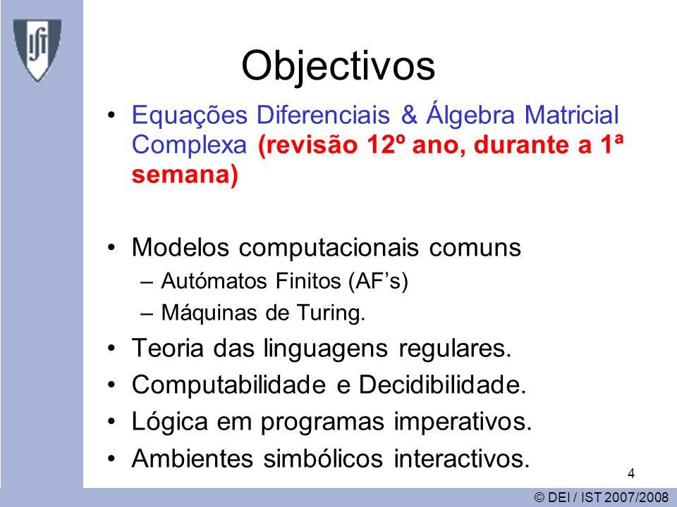 4 Objectivos Equações Diferenciais & Álgebra Matricial Complexa (revisão 12º ano, durante a 1ª semana) Modelos computacionais comuns –Autómatos Finitos (AFs) –Máquinas de Turing.