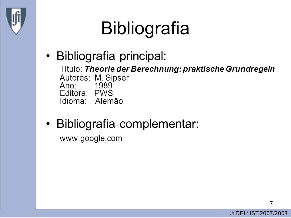 7 Bibliografia Bibliografia principal: Título: Theorie der Berechnung: praktische Grundregeln Autores: M. Sipser Ano: 1989 Editora: PWS Idioma: Alemão