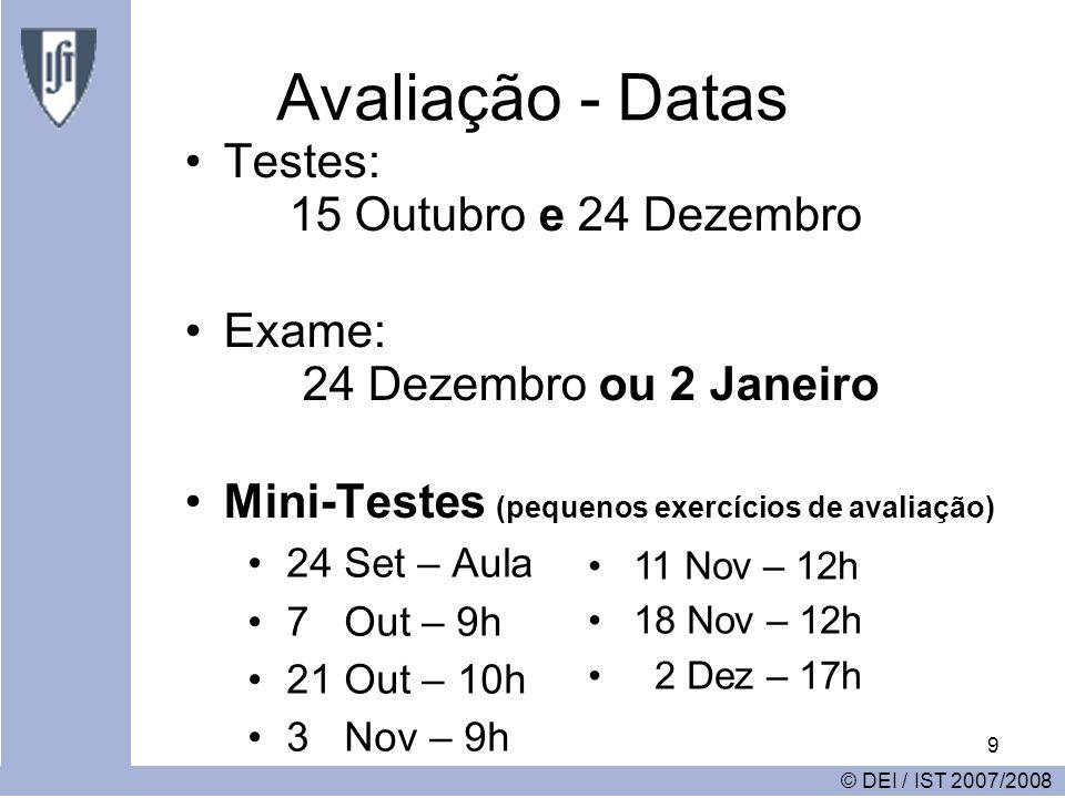 9 Avaliação - Datas © DEI / IST 2007/2008 Testes: 15 Outubro e 24 Dezembro Exame: 24 Dezembro ou 2 Janeiro Mini-Testes (pequenos exercícios de avaliação) 24 Set – Aula 7 Out – 9h 21 Out – 10h 3 Nov – 9h 11 Nov – 12h 18 Nov – 12h 2 Dez – 17h