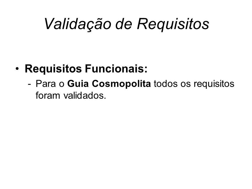 Validação de Requisitos Requisitos Funcionais: -Para o Guia Cosmopolita todos os requisitos foram validados.