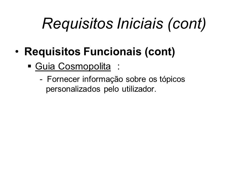 Requisitos Iniciais (cont) Requisitos Funcionais (cont) Guia Cosmopolita : - Fornecer informação sobre os tópicos personalizados pelo utilizador.