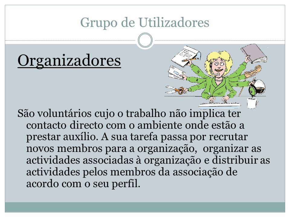 Grupo de Utilizadores Organizadores São voluntários cujo o trabalho não implica ter contacto directo com o ambiente onde estão a prestar auxílio.