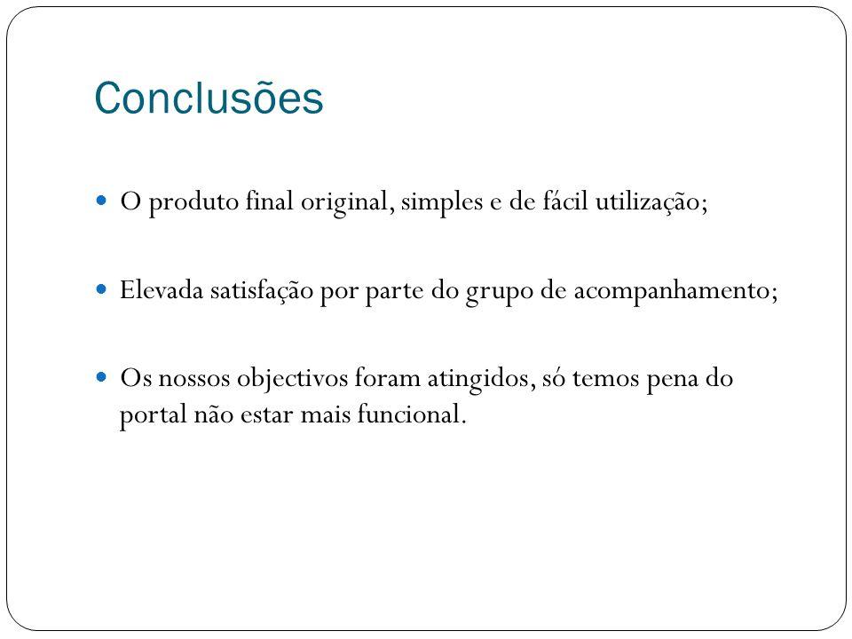 Conclusões O produto final original, simples e de fácil utilização; Elevada satisfação por parte do grupo de acompanhamento; Os nossos objectivos fora
