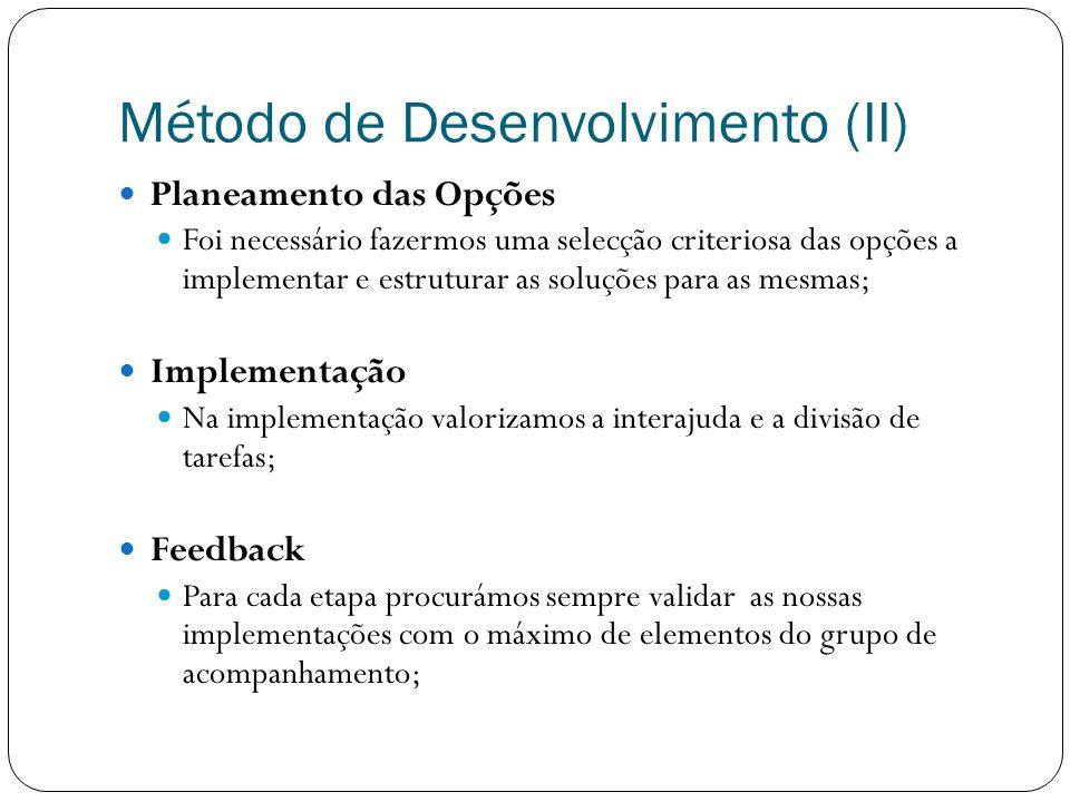 Método de Desenvolvimento (II) Planeamento das Opções Foi necessário fazermos uma selecção criteriosa das opções a implementar e estruturar as soluçõe